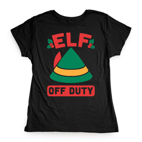 Elf Off Duty Womens T-Shirt