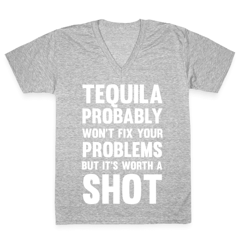 Tequila Probably Won't Fix Your Problems But It's Worth A Shot V-Neck Tee Shirt