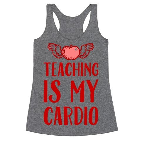 Teaching is My Cardio Racerback Tank Top