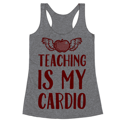 Teaching is My Cardio Racerback Tank Top