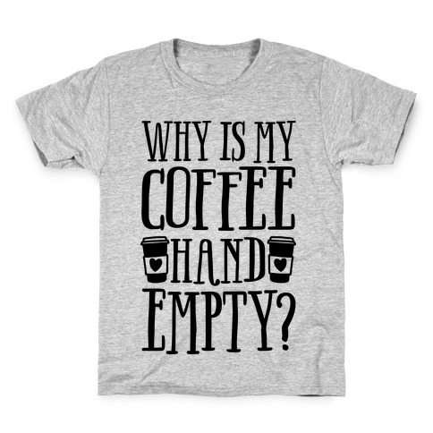 Why Is My Coffee Hand Empty Kids T-Shirt