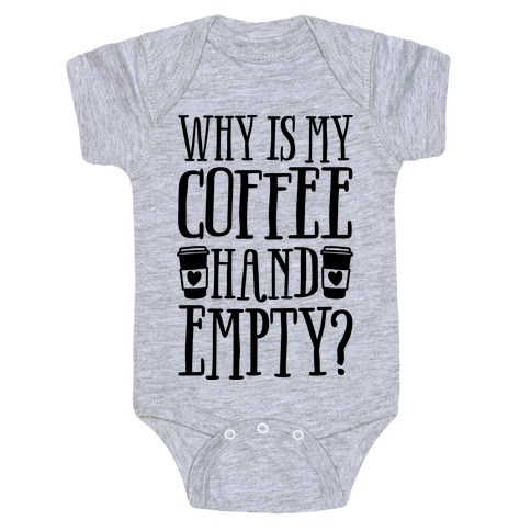 Why Is My Coffee Hand Empty Baby Onesy