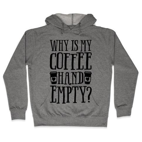 Why Is My Coffee Hand Empty Hooded Sweatshirt
