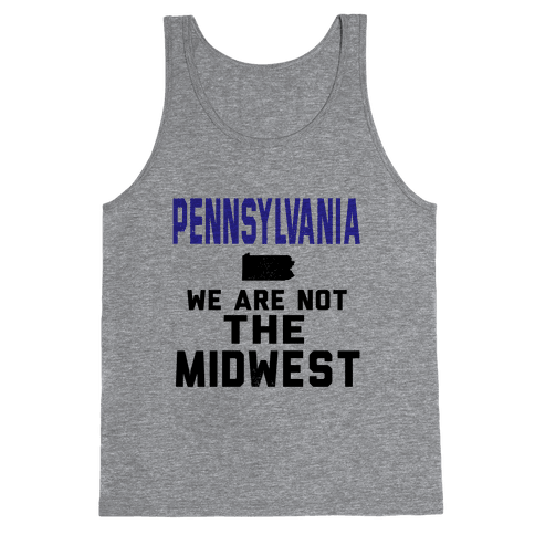 Pennsylvania; We are Not the Midwest. Tank Top