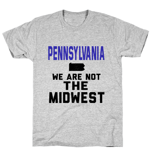 Pennsylvania; We are Not the Midwest. Mens T-Shirt