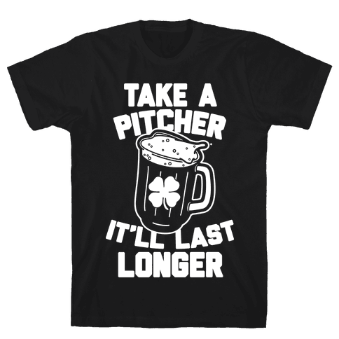 Take A Pitcher It'll Last Longer Mens T-Shirt