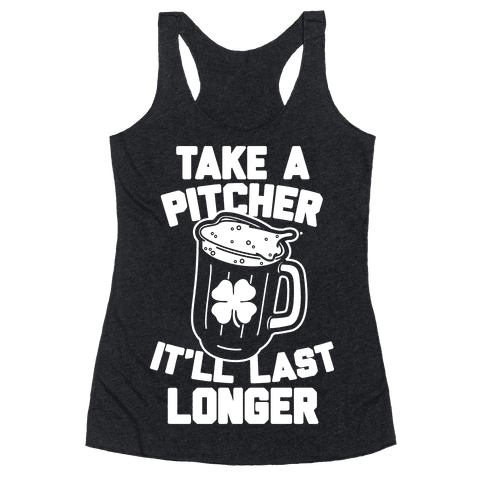 Take A Pitcher It'll Last Longer Racerback Tank Top