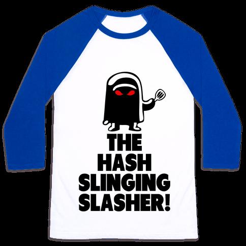 The Hash Slinging Slasher! Baseball Tee