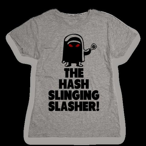 The Hash Slinging Slasher! Womens T-Shirt
