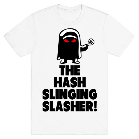 The Hash Slinging Slasher! T-Shirt