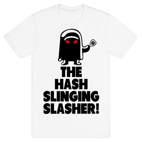 The Hash Slinging Slasher! Mens T-Shirt