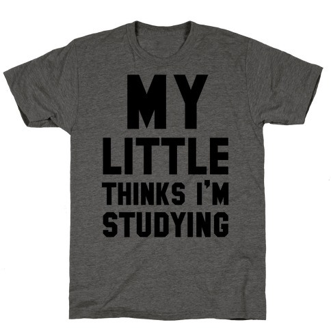 My Little Thinks I'm Studying T-Shirt