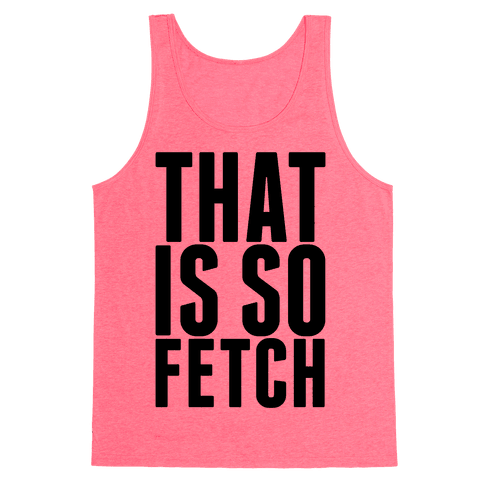 That Is So Fetch Tank Top