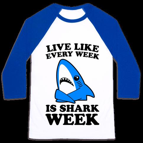 Live Every Week Like It's Shark Week Baseball Tee