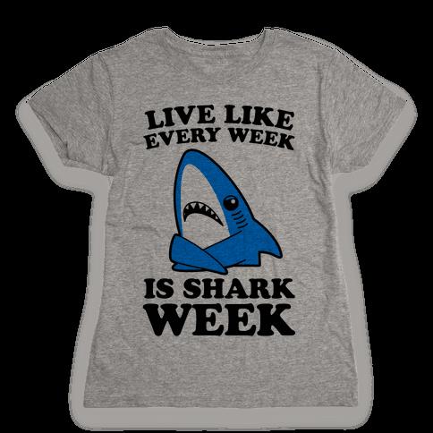 Live Every Week Like It's Shark Week Womens T-Shirt