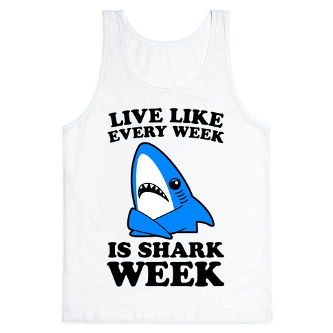 Live Every Week Like It's Shark Week Tank Top