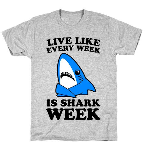 Live Every Week Like It's Shark Week T-Shirt