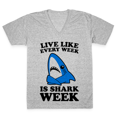 Live Every Week Like It's Shark Week V-Neck Tee Shirt