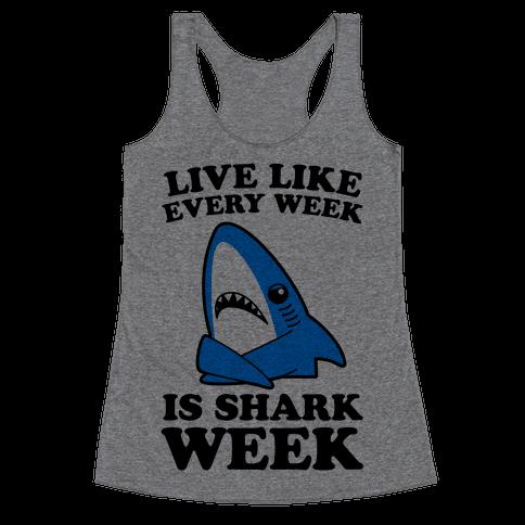 Live Every Week Like It's Shark Week Racerback Tank Top