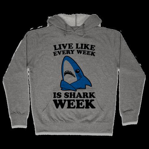 Live Every Week Like It's Shark Week Hooded Sweatshirt