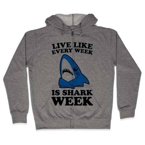 Live Every Week Like It's Shark Week Zip Hoodie