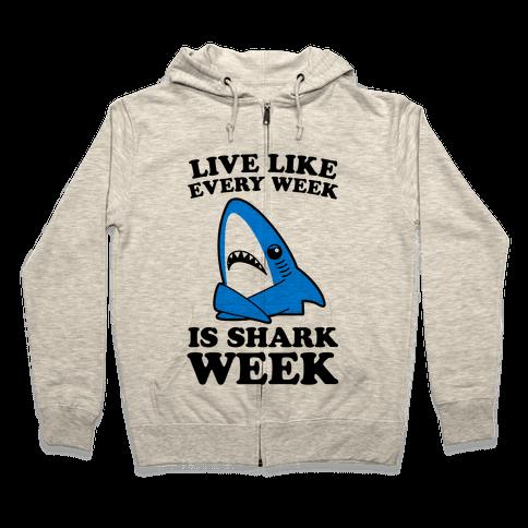 Live Every Week Like It's Shark Week Zip Hoodie