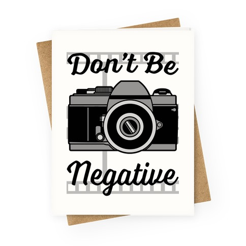 Don't Be Negative Greeting Card