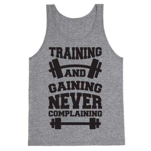 Training And Gaining Never Complaining Tank Top