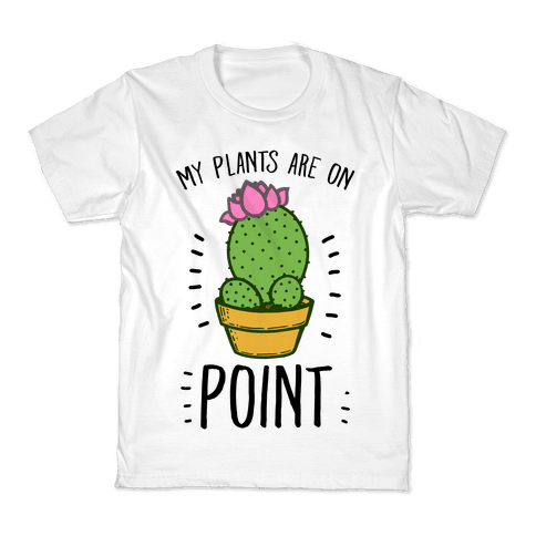 My Plants are on Point Kids T-Shirt