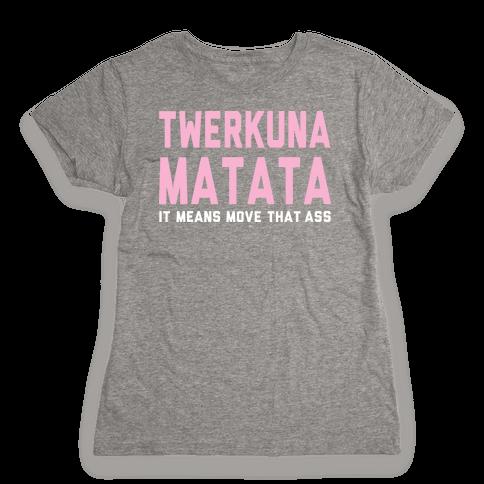 Twerkuna Matata Womens T-Shirt