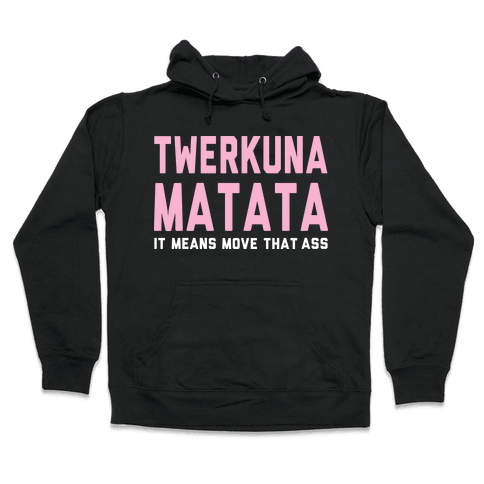 Twerkuna Matata Hooded Sweatshirt