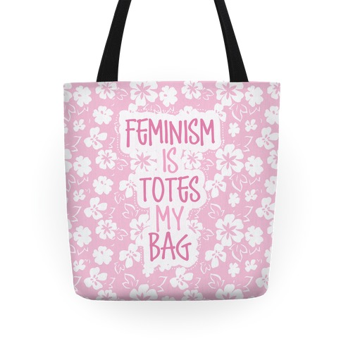 Feminism Is Totes My Bag Tote