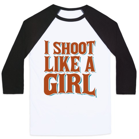 I Shoot Like A Girl Baseball Tee