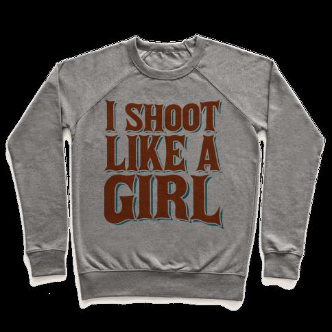 I Shoot Like A Girl Pullover