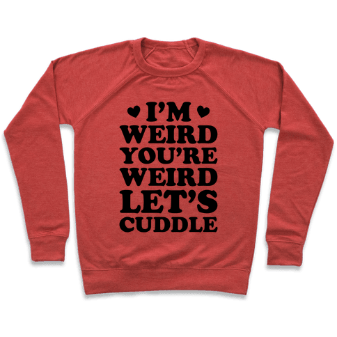 I'm Weird You're Weird Let's Cuddle Pullover