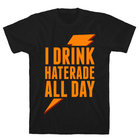 I Drink Haterade All Day (Orange) Mens T-Shirt
