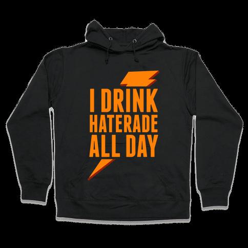 I Drink Haterade All Day (Orange) Hooded Sweatshirt