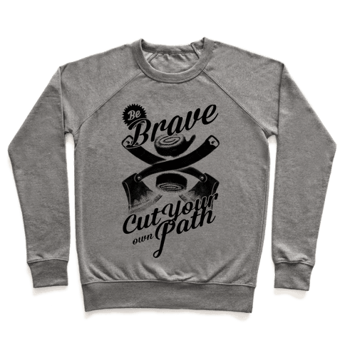 Be Brave Cut Your Own Path Pullover