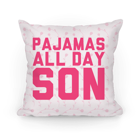 Pajamas All Day Son Pillow
