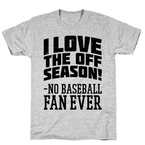 I Love The Off Season No Baseball Fan Ever T-Shirt