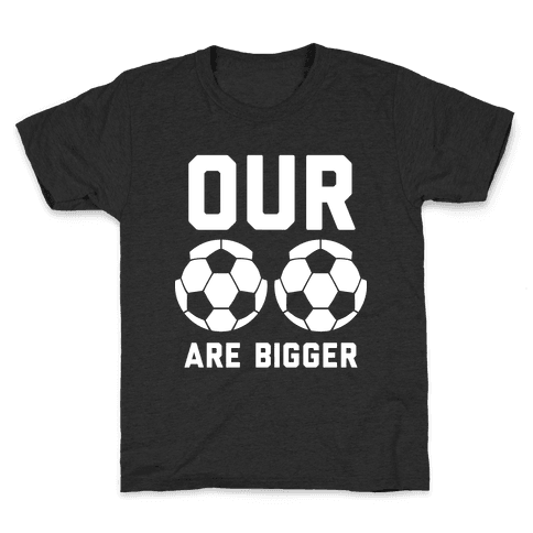 Our Soccer Balls Are Bigger Kids T-Shirt