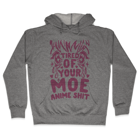 Tired of Your Moe Anime Shit Hooded Sweatshirt