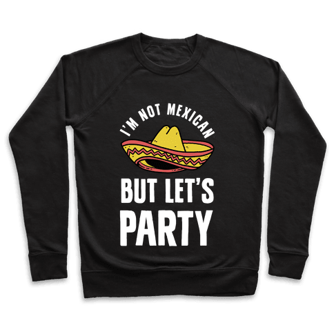 I'm Not Mexican But Let's Party Pullover