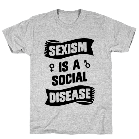 Sexism is a Social Disease Mens T-Shirt