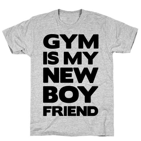 Gym Is My New Boyfriend Mens T-Shirt