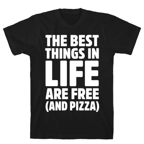 The Best Things in Life Are Free and Pizza Mens T-Shirt
