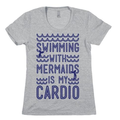 Swimming With Mermaids Is My Cardio Womens T-Shirt