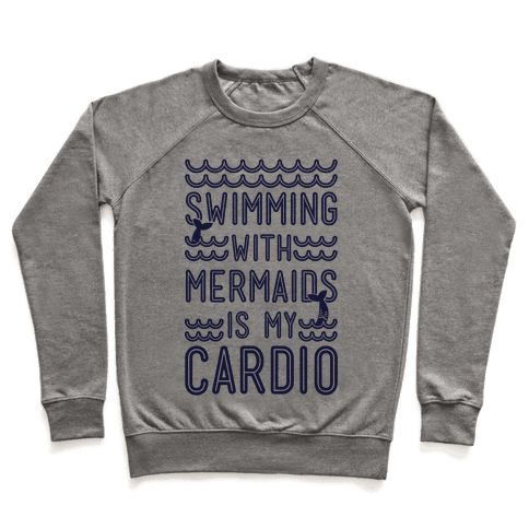 Swimming With Mermaids Is My Cardio Pullover