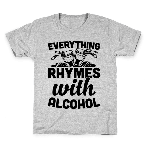 Everything Rhymes With Alcohol Kids T-Shirt