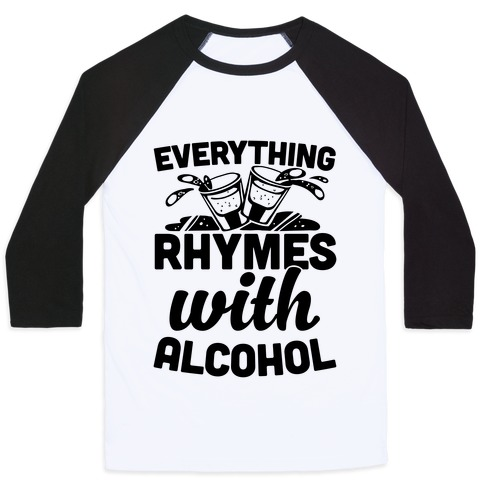 Everything Rhymes With Alcohol Baseball Tee
